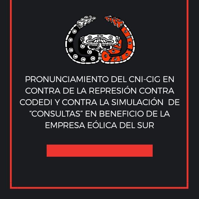 """PRONUNCIAMIENTO DEL CNI-CIG EN CONTRA DE LA REPRESIÓN CONTRA CODEDI Y CONTRA LA SIMULACIÓN DE """"CONSULTAS"""" EN BENEFICIO DE LA EMPRESA EÓLICA DEL SUR"""