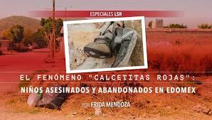 """Fenómeno """"Calcetitas Rojas"""": los niños asesinados y abandonados en Edomex"""