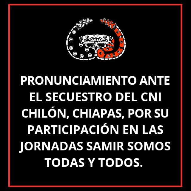 PRONUNCIAMIENTO ANTE EL SECUESTRO DE MIEMBROS DEL CNI EN CHILÓN, CHIAPAS, POR SU PARTICIPACIÓN EN LAS JORNADAS SAMIR SOMOS TODAS Y TODOS.
