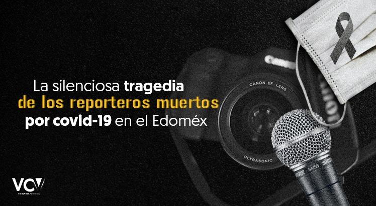 La silenciosa tragedia de los reporteros muertos por covid-19 en el Estado de México