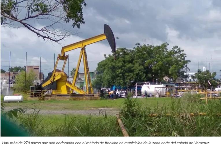 En el norte de Veracruz existen 270 pozos petroleros que utilizan fracking como método de extracción