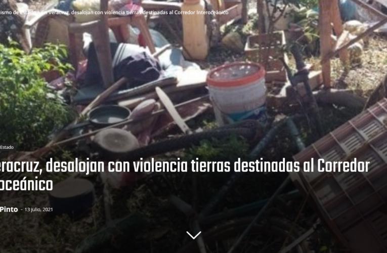 En Veracruz, desalojan con violencia tierras destinadas al Corredor Interoceánico
